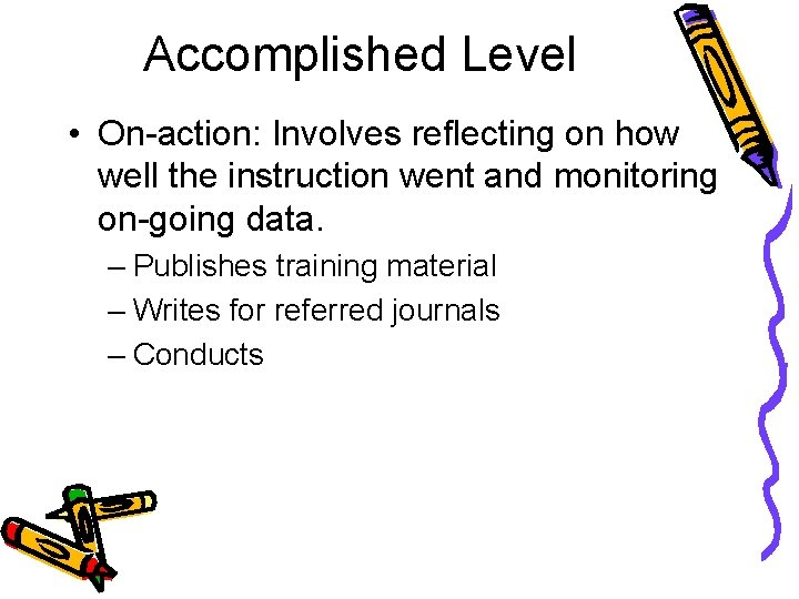 Accomplished Level • On-action: Involves reflecting on how well the instruction went and monitoring