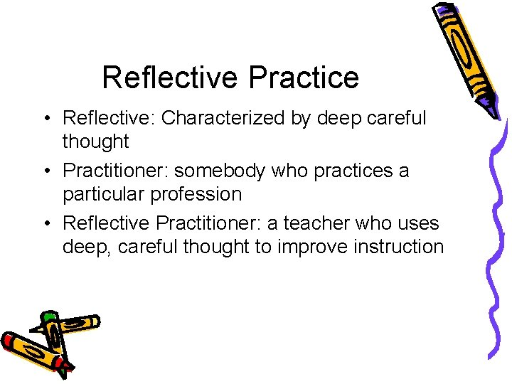Reflective Practice • Reflective: Characterized by deep careful thought • Practitioner: somebody who practices