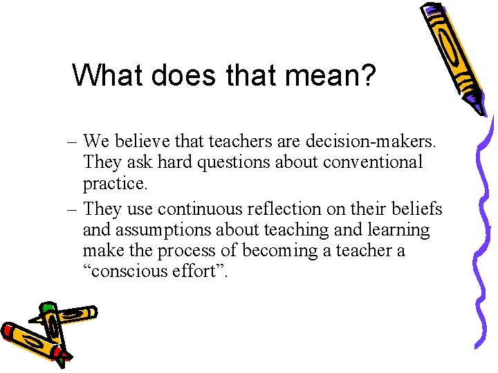 What does that mean? – We believe that teachers are decision-makers. They ask hard
