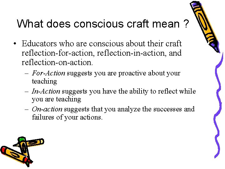 What does conscious craft mean ? • Educators who are conscious about their craft