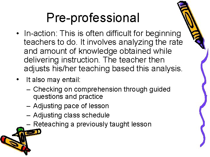 Pre-professional • In-action: This is often difficult for beginning teachers to do. It involves