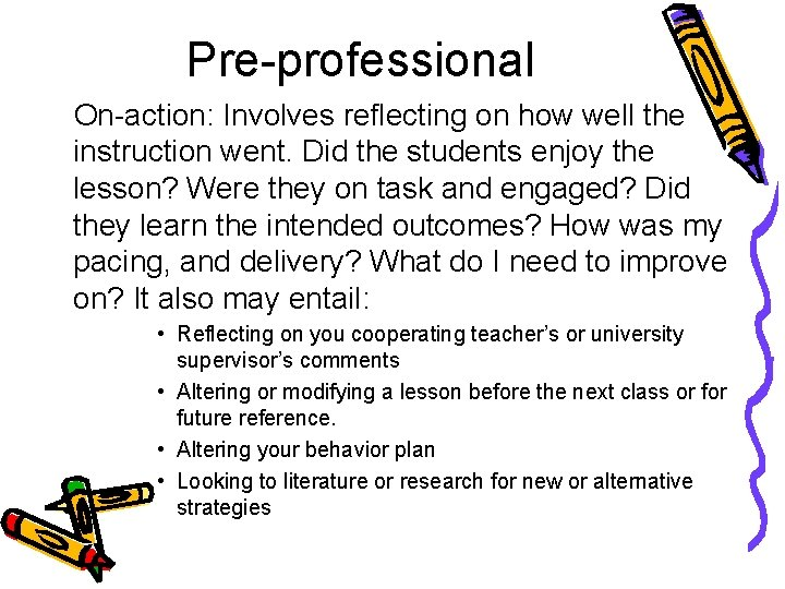 Pre-professional On-action: Involves reflecting on how well the instruction went. Did the students enjoy