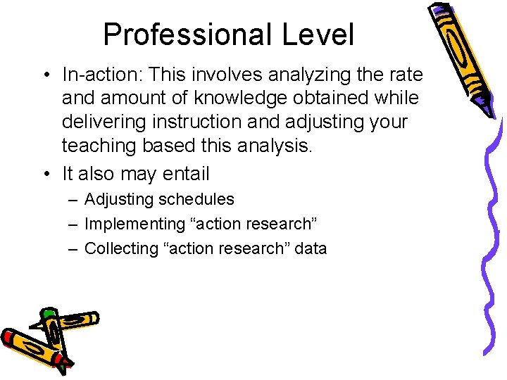 Professional Level • In-action: This involves analyzing the rate and amount of knowledge obtained