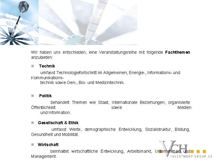 Wir haben uns entschieden, eine Veranstaltungsreihe mit folgende Fachthemen anzubieten: n Technik umfasst Technologiefortschritt