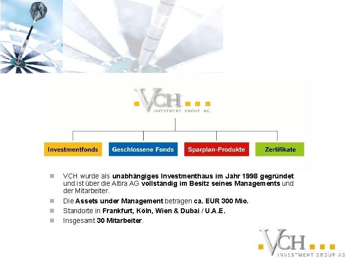 n n VCH wurde als unabhängiges Investmenthaus im Jahr 1998 gegründet und ist über