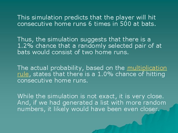 This simulation predicts that the player will hit consecutive home runs 6 times in