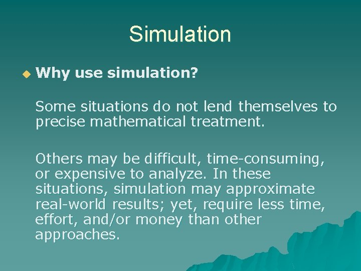 Simulation u Why use simulation? Some situations do not lend themselves to precise mathematical