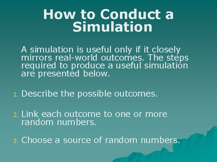How to Conduct a Simulation A simulation is useful only if it closely mirrors