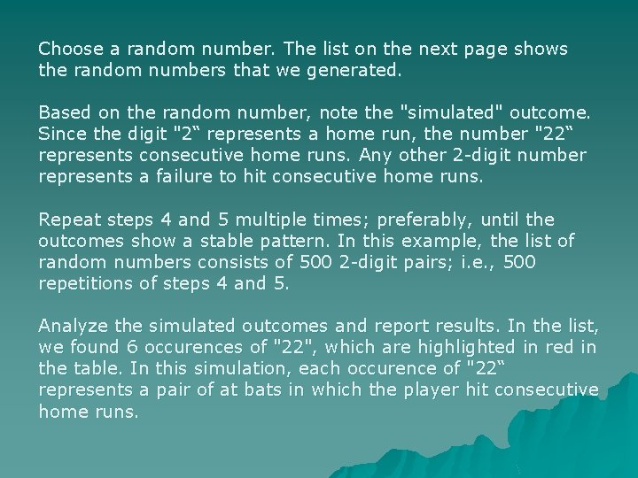 Choose a random number. The list on the next page shows the random numbers