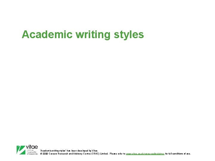 Academic writing styles 'Academic writing styles' has been developed by Vitae © 2009 Careers