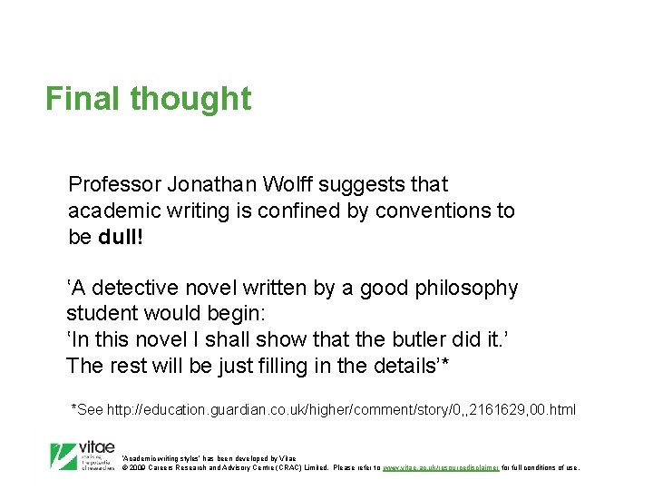 Final thought Professor Jonathan Wolff suggests that academic writing is confined by conventions to