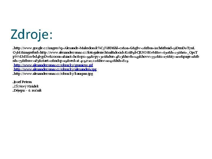 Zdroje: http: //www. google. cz/imgres? q=Alexandr+Makedonsk%C 3%BD&hl=cs&sa=G&gbv=2&tbm=isch&tbnid=5 i. Den. D 0 Tyn. L O
