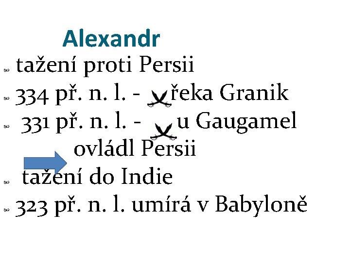 Alexandr tažení proti Persii 334 př. n. l. - řeka Granik 331 př. n.
