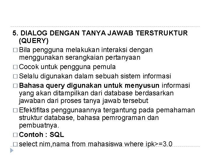 5. DIALOG DENGAN TANYA JAWAB TERSTRUKTUR (QUERY) � Bila pengguna melakukan interaksi dengan menggunakan