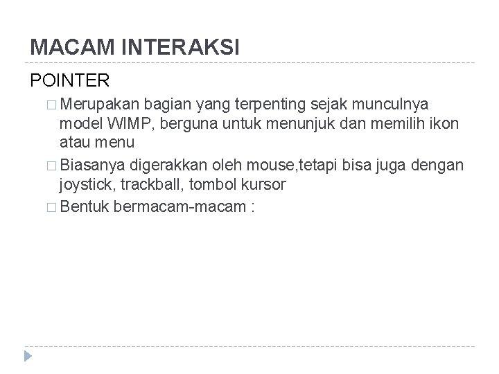 MACAM INTERAKSI POINTER � Merupakan bagian yang terpenting sejak munculnya model WIMP, berguna untuk