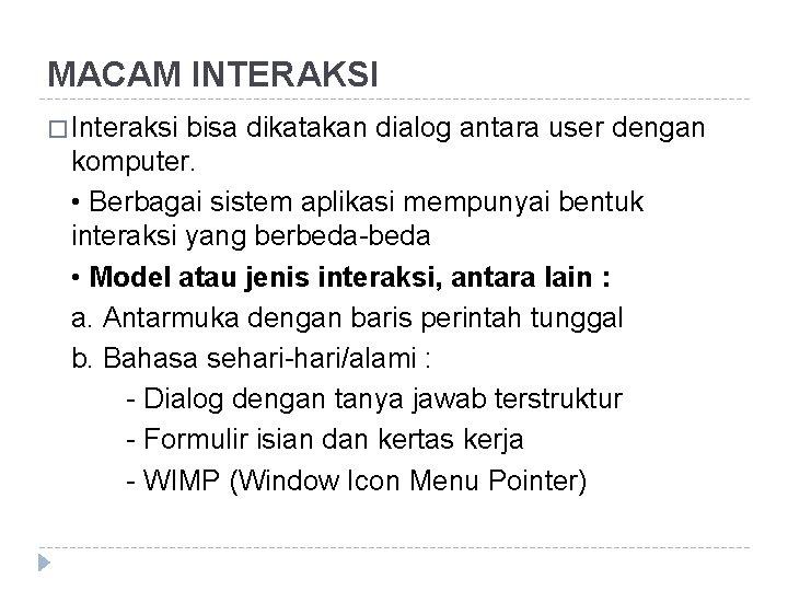 MACAM INTERAKSI � Interaksi bisa dikatakan dialog antara user dengan komputer. • Berbagai sistem