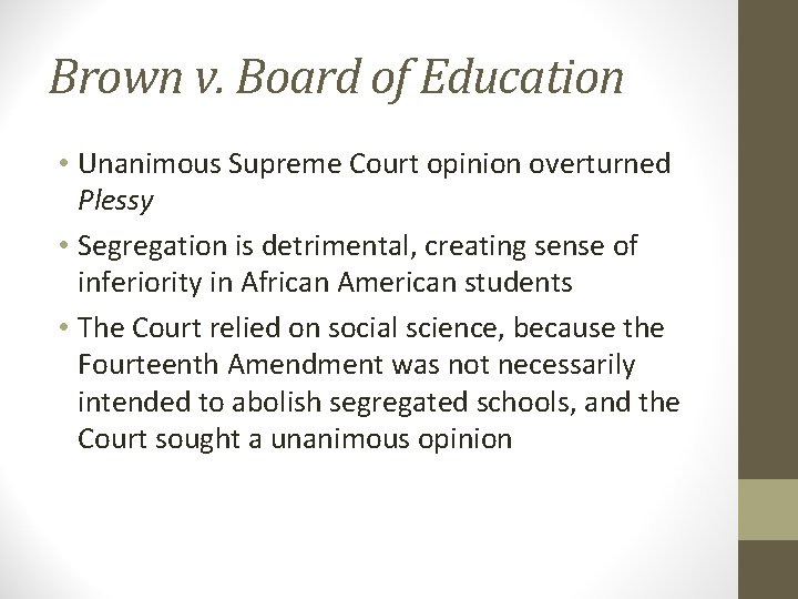 Brown v. Board of Education • Unanimous Supreme Court opinion overturned Plessy • Segregation