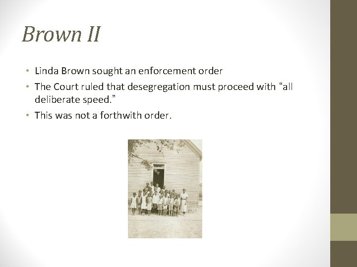 Brown II • Linda Brown sought an enforcement order • The Court ruled that