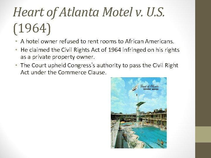 Heart of Atlanta Motel v. U. S. (1964) • A hotel owner refused to