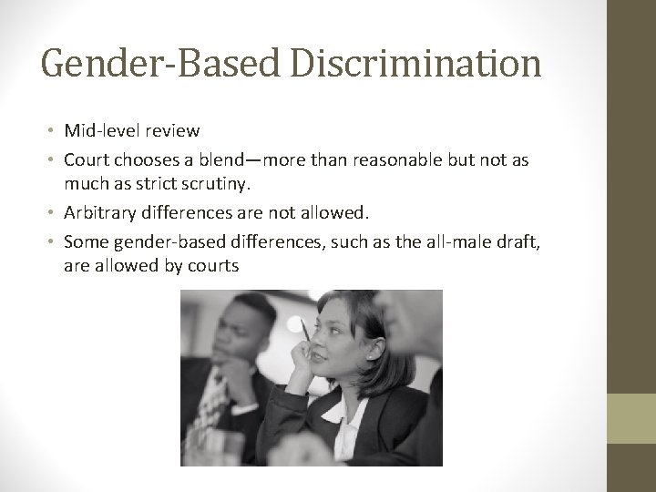 Gender-Based Discrimination • Mid-level review • Court chooses a blend—more than reasonable but not