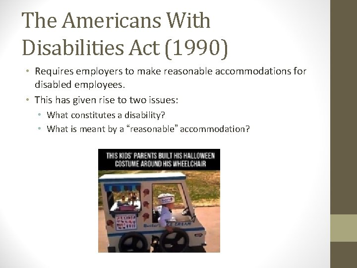 The Americans With Disabilities Act (1990) • Requires employers to make reasonable accommodations for