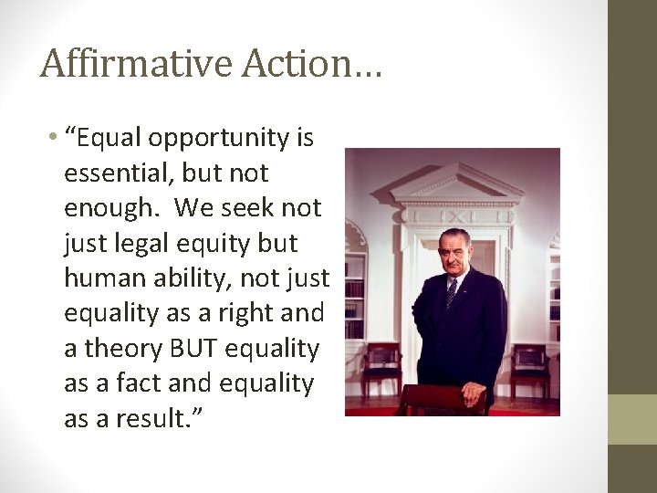 """Affirmative Action… • """"Equal opportunity is essential, but not enough. We seek not just"""