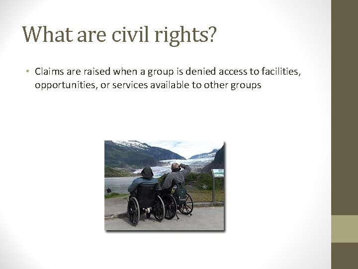 What are civil rights? • Claims are raised when a group is denied access