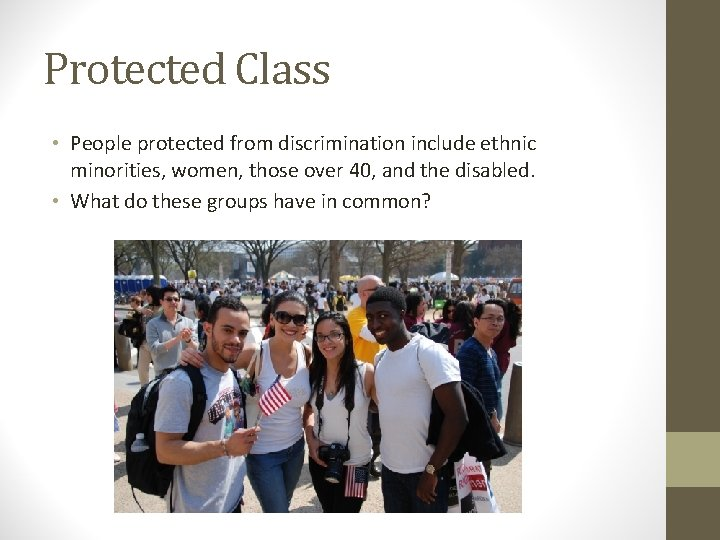 Protected Class • People protected from discrimination include ethnic minorities, women, those over 40,
