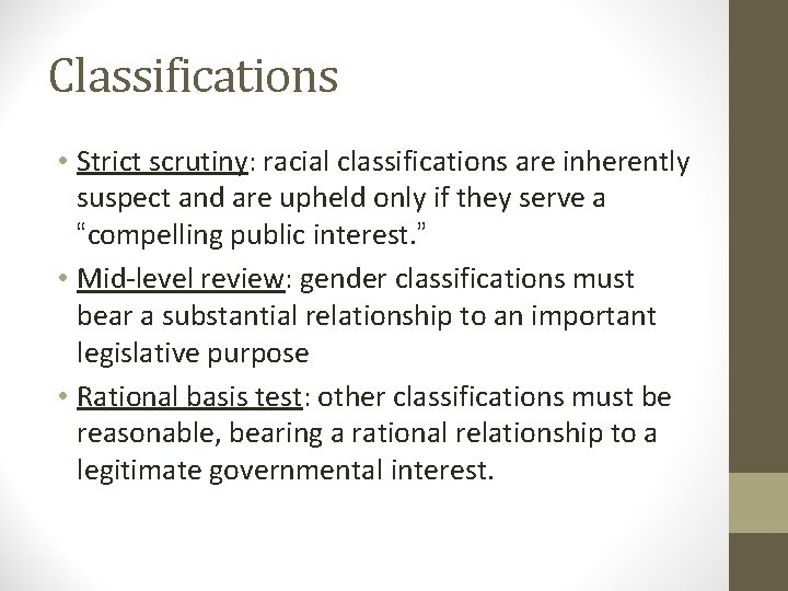 Classifications • Strict scrutiny: racial classifications are inherently suspect and are upheld only if