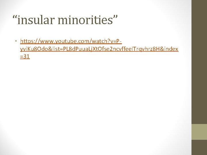 """insular minorities"" • https: //www. youtube. com/watch? v=Pyvi. Ku 8 Odo&list=PL 8 d. Puua."