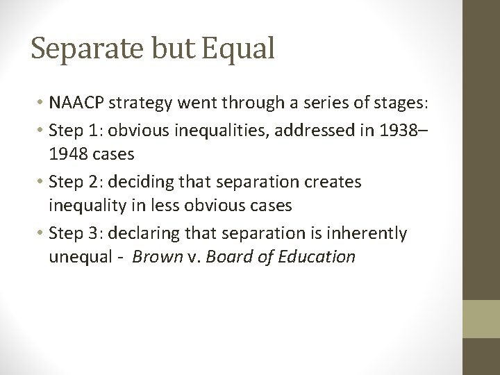Separate but Equal • NAACP strategy went through a series of stages: • Step
