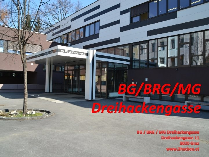 BG/BRG/MG Dreihackengasse BG / BRG / MG Dreihackengasse 11 8020 Graz www. 3 hacken.