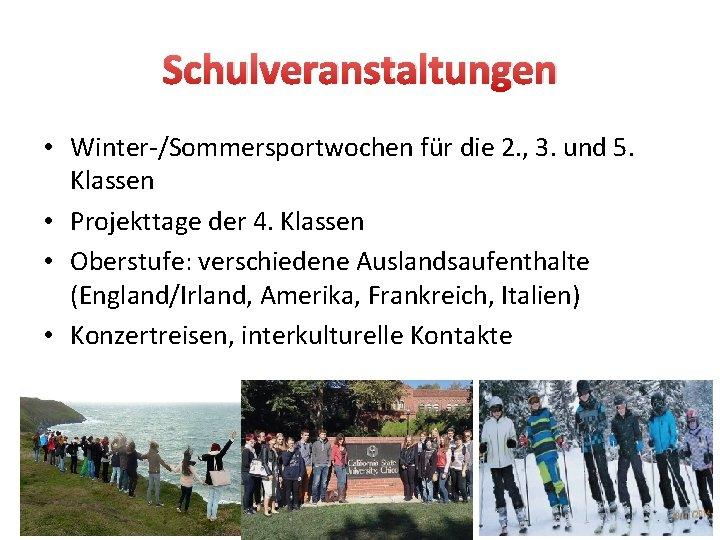 Schulveranstaltungen • Winter-/Sommersportwochen für die 2. , 3. und 5. Klassen • Projekttage der