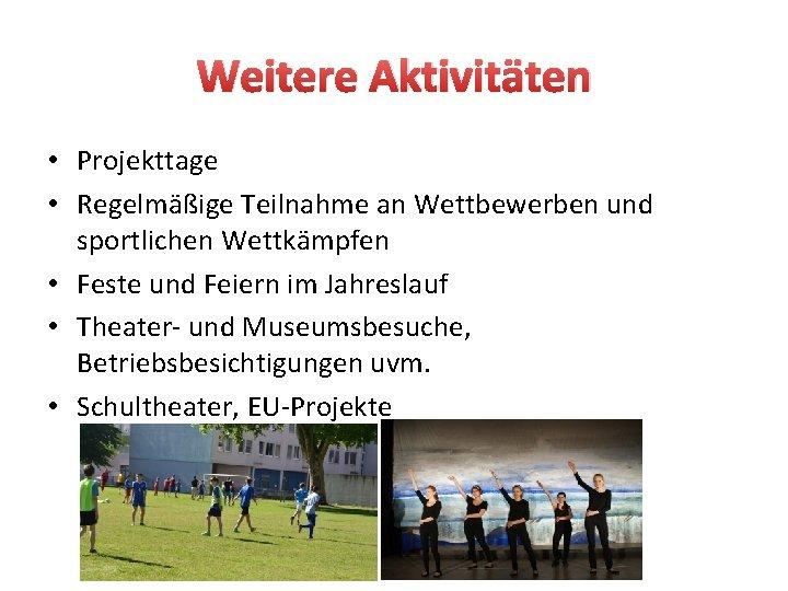 Weitere Aktivitäten • Projekttage • Regelmäßige Teilnahme an Wettbewerben und sportlichen Wettkämpfen • Feste