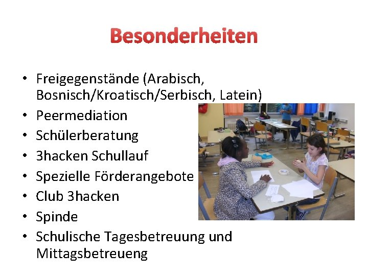 Besonderheiten • Freigegenstände (Arabisch, Bosnisch/Kroatisch/Serbisch, Latein) • Peermediation • Schülerberatung • 3 hacken Schullauf