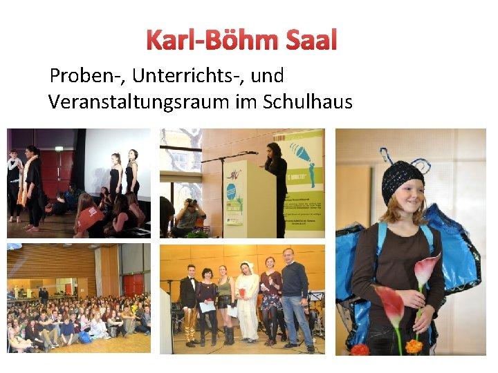 Karl-Böhm Saal Proben-, Unterrichts-, und Veranstaltungsraum im Schulhaus