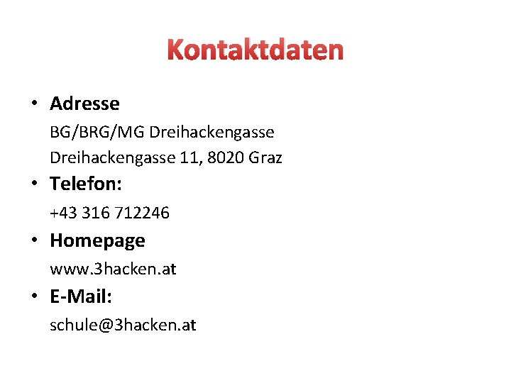 Kontaktdaten • Adresse BG/BRG/MG Dreihackengasse 11, 8020 Graz • Telefon: +43 316 712246 •