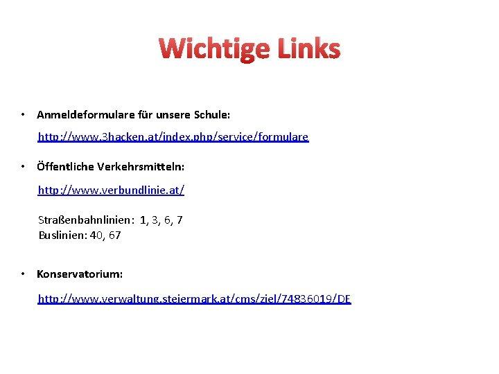 Wichtige Links • Anmeldeformulare für unsere Schule: http: //www. 3 hacken. at/index. php/service/formulare •