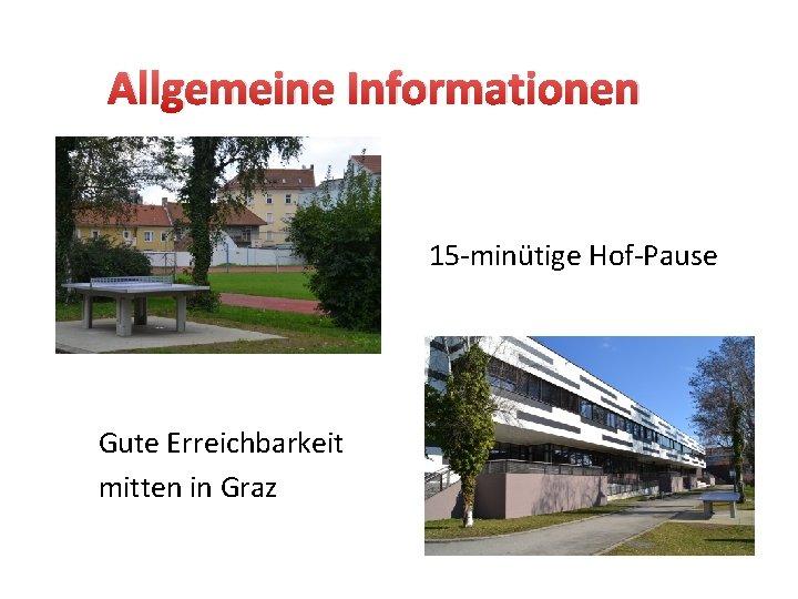 Allgemeine Informationen 15 -minütige Hof-Pause Gute Erreichbarkeit mitten in Graz