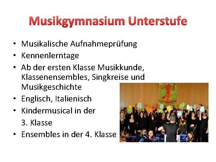 Musikgymnasium Unterstufe • Musikalische Aufnahmeprüfung • Kennenlerntage • Ab der ersten Klasse Musikkunde, Klassenensembles,