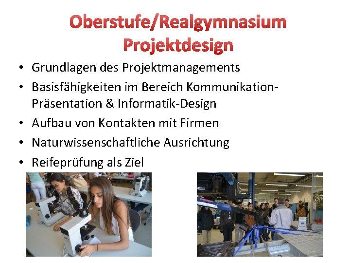 Oberstufe/Realgymnasium Projektdesign • Grundlagen des Projektmanagements • Basisfähigkeiten im Bereich Kommunikation. Präsentation & Informatik-Design