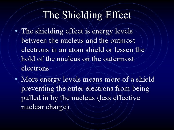 The Shielding Effect • The shielding effect is energy levels between the nucleus and