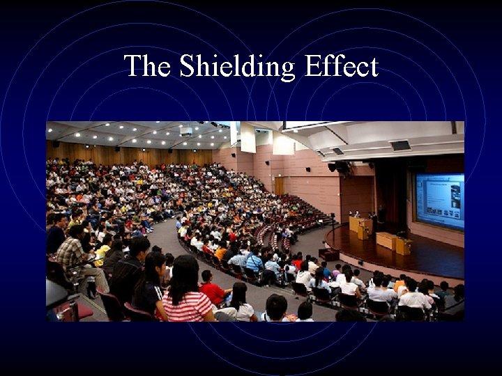 The Shielding Effect