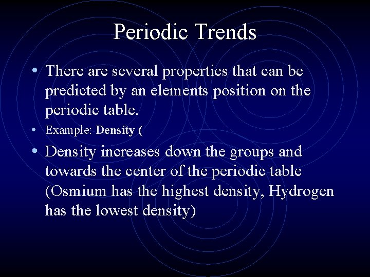 Periodic Trends • There are several properties that can be predicted by an elements