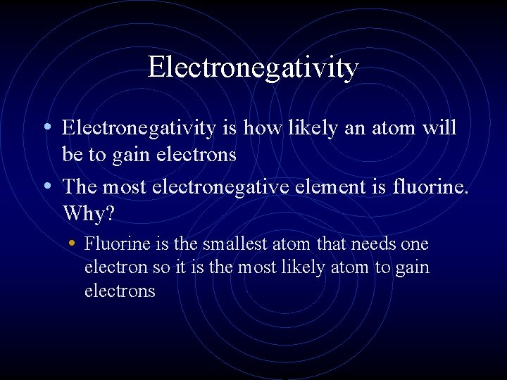 Electronegativity • Electronegativity is how likely an atom will be to gain electrons •