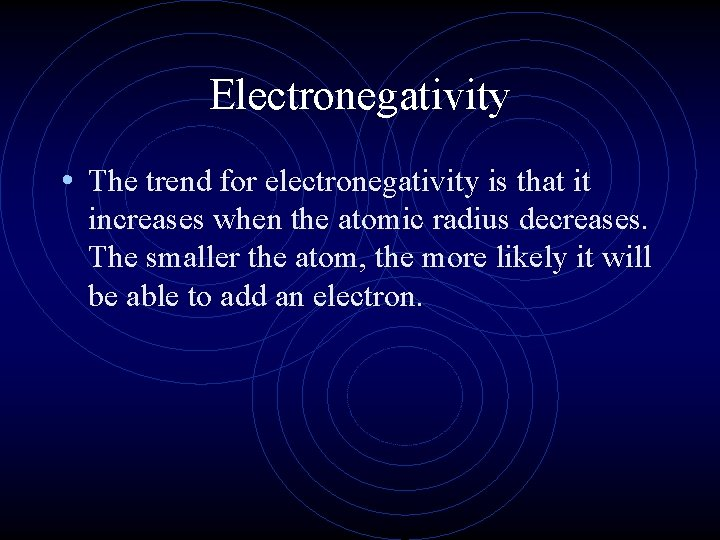 Electronegativity • The trend for electronegativity is that it increases when the atomic radius