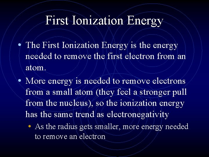 First Ionization Energy • The First Ionization Energy is the energy needed to remove