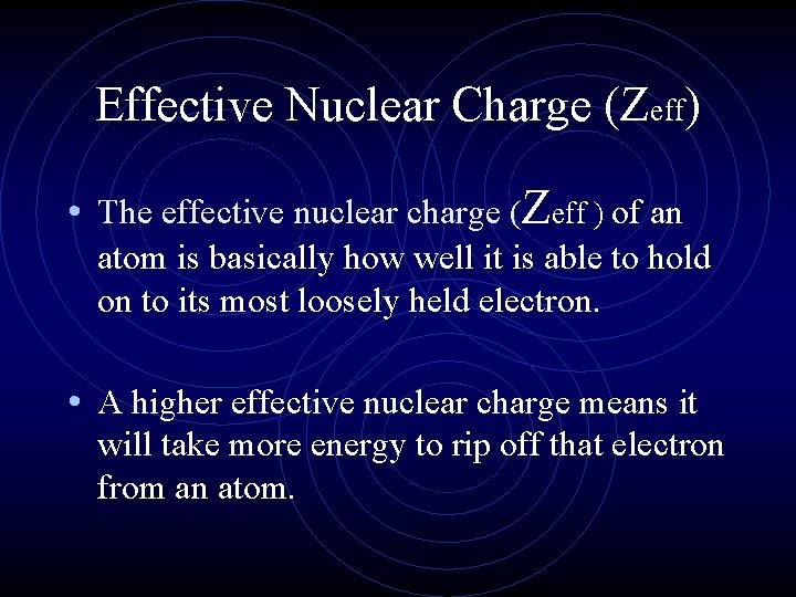 Effective Nuclear Charge (Zeff) • The effective nuclear charge (Zeff ) of an atom