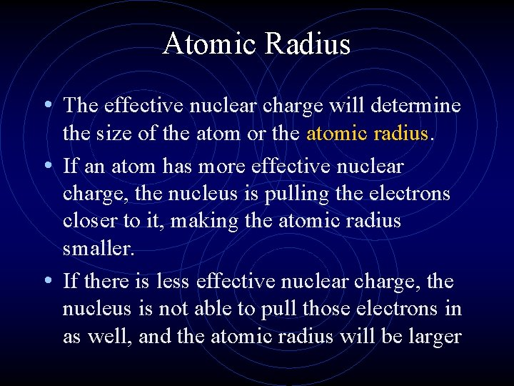 Atomic Radius • The effective nuclear charge will determine the size of the atom