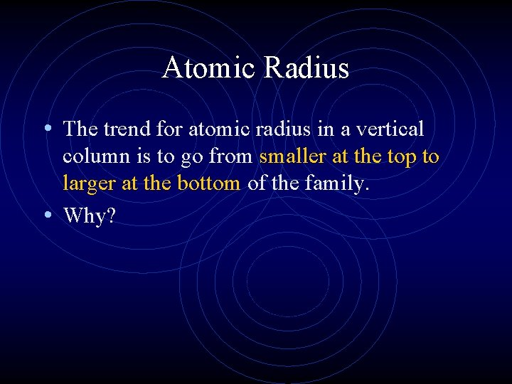 Atomic Radius • The trend for atomic radius in a vertical column is to